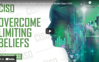 How to Overcome Limiting Beliefs and Become a World-Class CISO