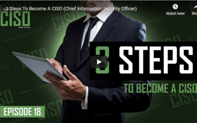 3 Steps To Become A CISO (Chief Information Security Officer)